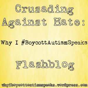 Crusading against Hate: Why I boycott autism speaks flashblog